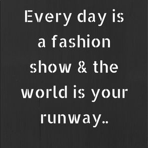 Everyday is a fashion show